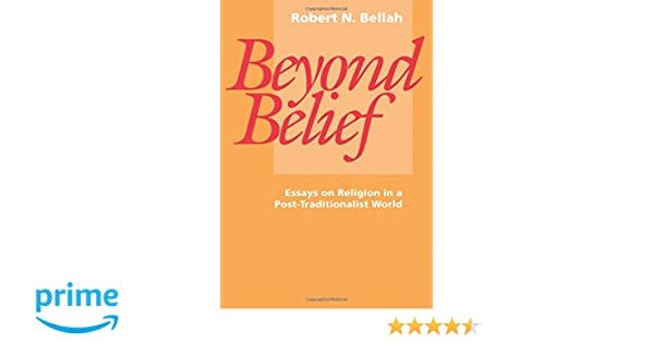 com beyond belief essays on religion in a post  com beyond belief essays on religion in a post traditionalist world 9780520073944 robert n bellah books