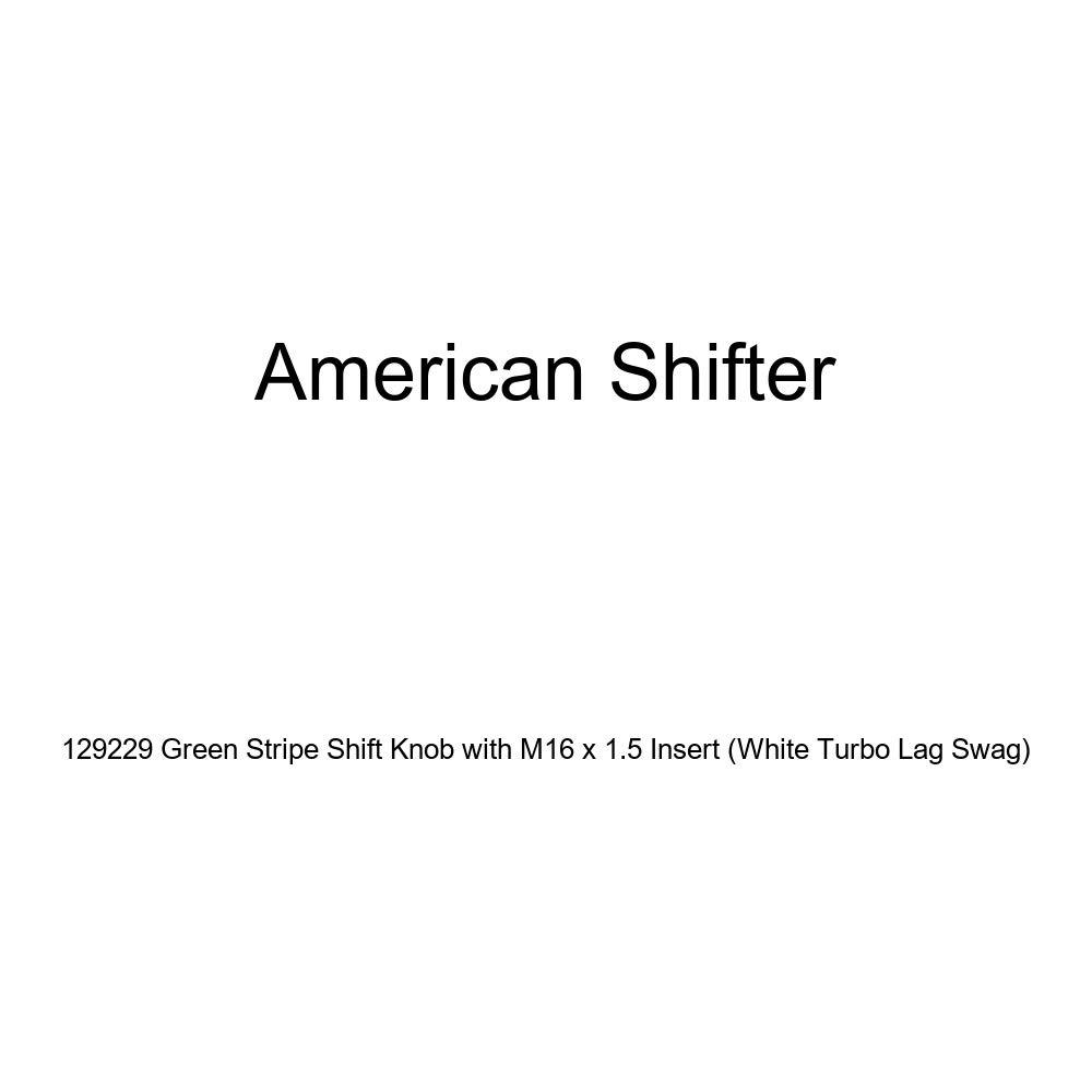 White Turbo Lag Swag American Shifter 129229 Green Stripe Shift Knob with M16 x 1.5 Insert
