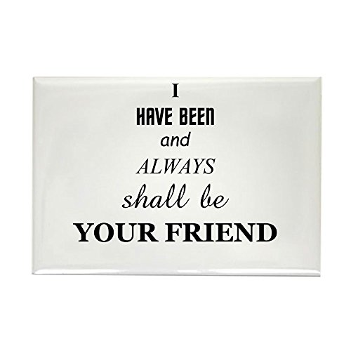 CafePress I Have Been And Always Shall Be Your Friend Magnet Rectangle Magnet, 2