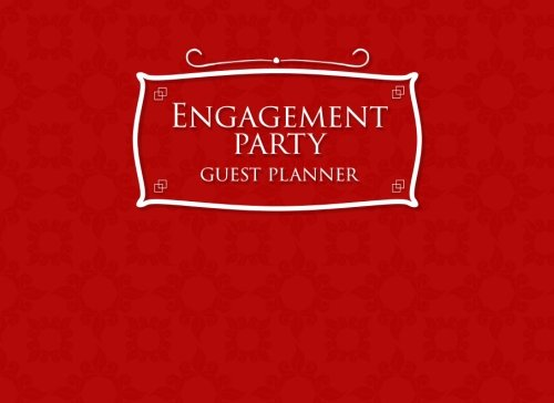 Download Engagement Party Guest Planner: Blank Guest List Book, Guest List Pages, Guest Books Planner, List Names and Addresses of People to Invite & Send Invitations Log, Red Cover (Volume 32) ebook