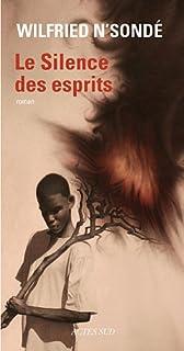 Le silence des esprits : roman, N'Sondé, Wilfried