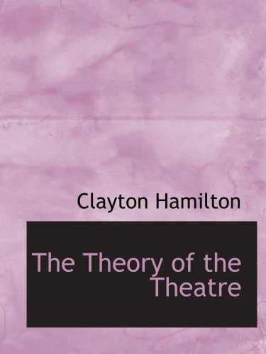 The Theory of the Theatre: And Other Principles of Dramatic Criticism PDF