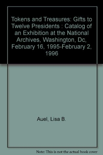 Descargar Libro Tokens And Treasures: Gifts To Twelve Presidents : Catalog Of An Exhibition At The National Archives, Washington, Dc, February 16, 1995-february 2, 1996 Lisa B. Auel