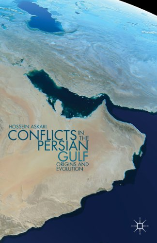 Download Conflicts in the Persian Gulf: Origins and Evolution (Hossein Askari: Selected Recent Publications) Pdf