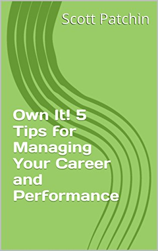 Own It! 5 Tips for Managing Your Career and Performance