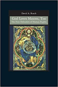 Book God Loves Masons, Too: The First Defenders of Human Rights