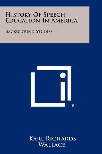 History Of Speech Education In America: Background Studies by Karl Richards Wallace