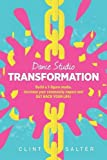 Dance Studio Transformation: Build a 7-Figure Studio, Increase Your Community Impact and Get Back Your Life!