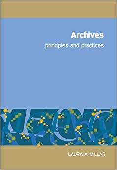 Archives: Principles and Practices 1st edition by Laura Agnes Millar (2010)