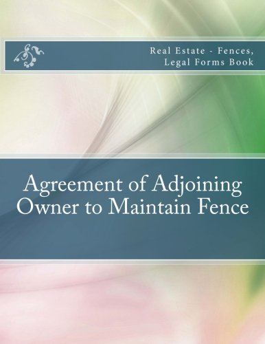 Download Agreement of Adjoining Owner to Maintain Fence: Real Estate - Fences, Legal Forms Book pdf epub
