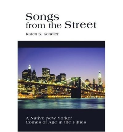 Songs from the Street: A Native New Yorker Comes of Age in the Fifties (Paperback) - Common pdf