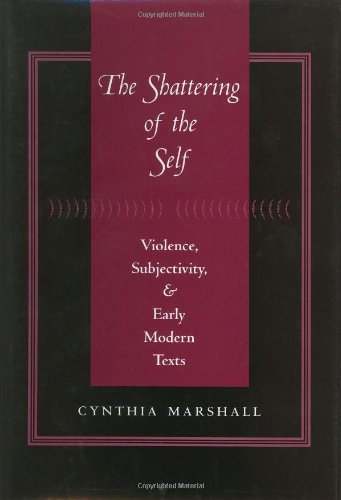 The Shattering of the Self: Violence, Subjectivity, and Early Modern Texts PDF