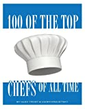 100 of the Top Chefs of All Time, Alex Trost and Vadim Kravetsky, 1493557491