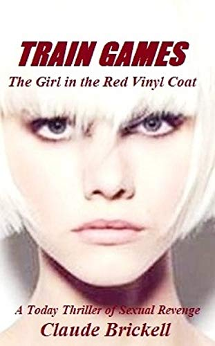 TRAIN GAMES, The Girl in the Red Vinyl Coat: A Today Thriller of Sexual Revenge by [Brickell, Claude]