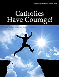 Catholics Have Courage - 40 Days to Beating Stress, God's Way (Catholics Mean Business Book 2)