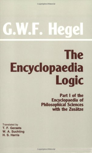The Encyclopaedia Logic: Part I of the Encyclopaedia of the Philosophical Sciences with the Zustze (Hackett Classics)