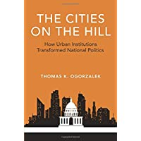 The Cities on the Hill: How Urban Institutions Transformed National Politics