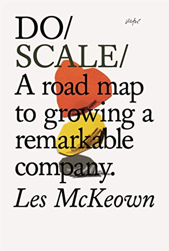 Do Scale: A road map to growing a remarkable company (Do Books Book -