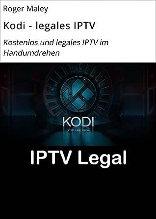Kodi - legales IPTV: Kostenlos und legales IPTV im Handumdrehen (German Edition) eBook: Maley, Roger: Amazon.es: Tienda Kindle