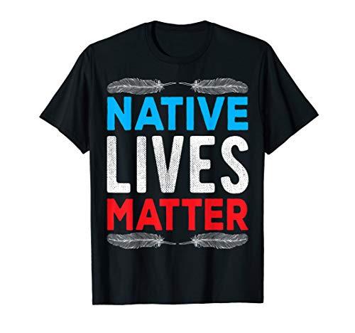 Native American Day 2019 Tshirt Native Lives Matter Shirt