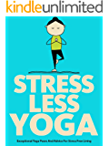 Stress Less Yoga: Exceptional Yoga Poses And Advice For Stress Free Living (Just Do Yoga Book 5)