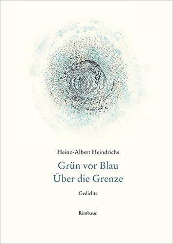 Heinz Albert Heindrichs Gesammelte Gedichte Grün Vor Blau