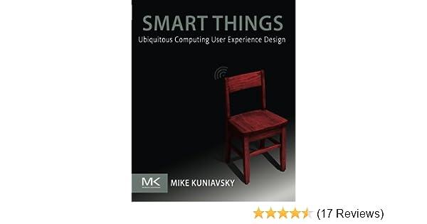 Smart Things Ubiquitous Computing User Experience Design Kuniavsky Mike 9780123748997 Amazon Com Books