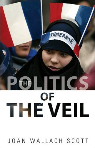 The Politics of the Veil (The Public Square) by Joan Wallach Scott (2010-08-22) (Joan Wallach Scott Politics Of The Veil)