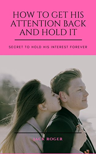 How To Get His Attention Back And Hold It: Secret To Hold His Interest Forever