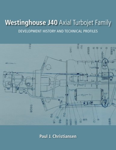 Westinghouse J40 Axial Turbojet Family: Development History and Technical Profiles