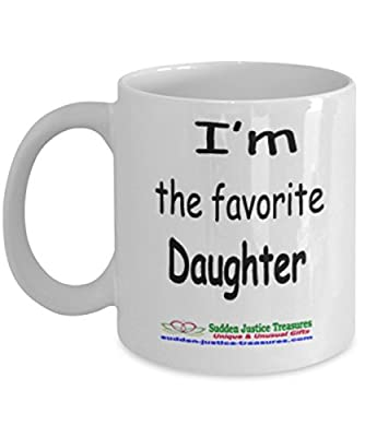 I'm The Favorite Daughter White Mug Unique Birthday, Special Or Funny Occasion Gift. Best 11 Oz Ceramic Novelty Cup for Coffee, Tea, Hot Chocolate Or Toddy
