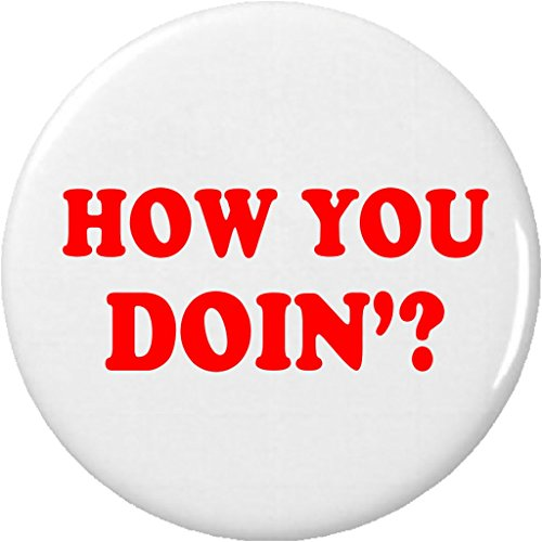 "How You Doin'? 2.25"" Large Pinback Button Pin Doing Funny Humor Quote"