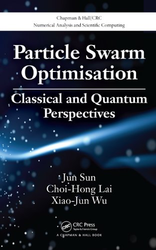 Download Particle Swarm Optimisation: Classical and Quantum Perspectives (Chapman & Hall/CRC Numerical Analysis and Scientific Computing Series) Pdf