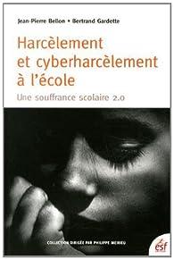 Harcèlement et cyberharcèlement à l'école : Une souffrance scolaire 2.0 par Jean-Pierre Bellon