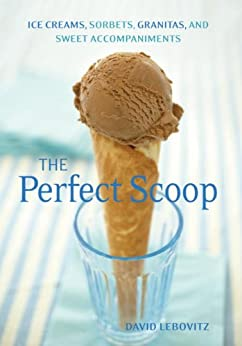 The Perfect Scoop: Ice Creams, Sorbets, Granitas, and Sweet Accompaniments by [Lebovitz, David]
