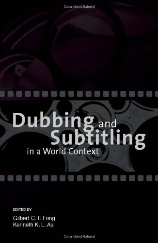 Dubbing and Subtitling in a World Context por Gilbert C. F. Fong