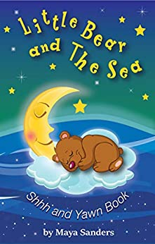 Little Bear and the Sea: Shh and Yawn bedtime book: A Bedtime Routine Book by [Sanders, Maya]