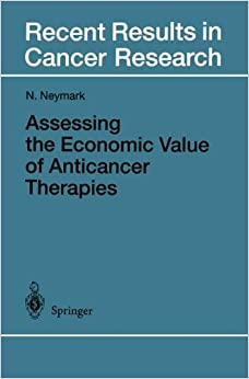 Assessing the Economic Value of Anticancer Therapies (Recent Results in Cancer Research)