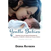Gentle Babies Essential OIls and Natural Remedies for Pregnancy, Childbirth and Infant Care