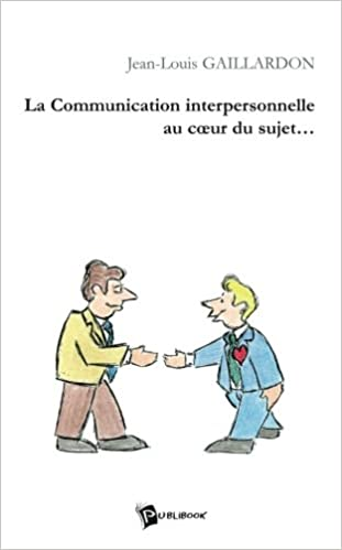 La Communication interpersonnelle au coeur du sujet (French Edition): Jean-Louis Gaillardon: 9782748305579: Amazon.com: Books