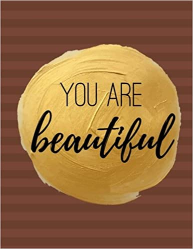 You Are Beautiful: 100 Pages Ruled - Notebook, Journal, Diary, Brown (Large, 8.5 x 11) (Inspiring Notebooks)