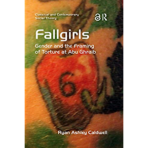 Fallgirls: Gender and the Framing of Torture at Abu Ghraib (Classical and Contemporary Social Theory)