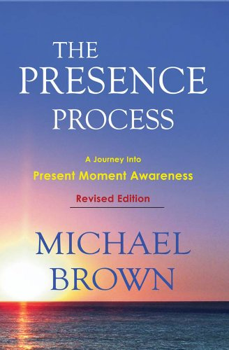 (The Presence Process - A Journey Into Present Moment Awareness)