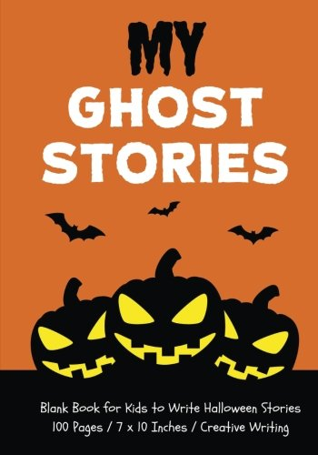 My Ghost Stories: Blank Book for Kids to Write Halloween Stories, Pumpkin Orange (Halloween (Halloween Stories To Write)