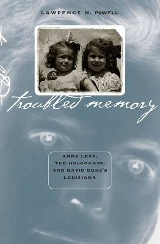 Troubled Memory: Anne Levy, the Holocaust, and David Duke's Louisiana