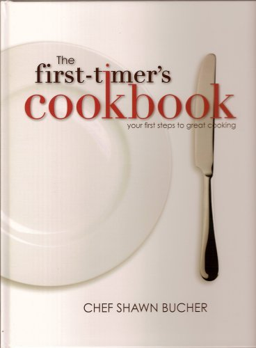 The First-Timer's Cookbook by Chef Shawn Bucher (2009-04-02)