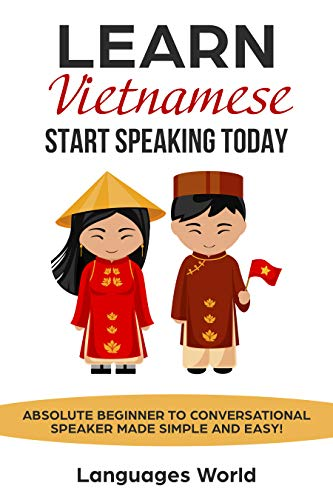 Learn Vietnamese: Start Speaking Today  Absolute Beginner to Conversational  Speaker Made Simple and Easy!