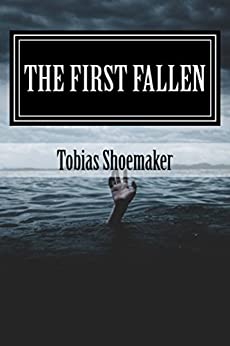 The First Fallen (Book of Sorrows 1) by [Shoemaker, Tobias]