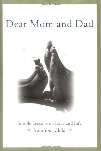 Download Dear Mom and Dad : Simple Lessons on Love and Life from Your Child PDF
