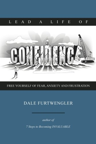 Read Online Lead a life of CONFIDENCE: Free yourself of fear, anxiety and frustration pdf